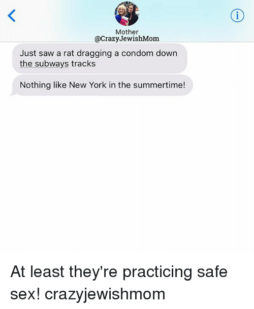 Condome: Mother  @CrazyJewishMonm  Just saw a rat dragging a condom down  the subways tracks  Nothing like New York in the summertime! At least they're practicing safe sex! crazyjewishmom