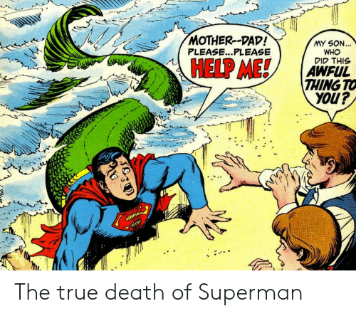 Please Please: MOTHER-DAD!  PLEASE...PLEASE  MY SON...  WHO  סוק THIS  HELP ME!  AWFUL  THING TO  inok The true death of Superman