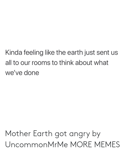 Earth: Mother Earth got angry by UncommonMrMe MORE MEMES