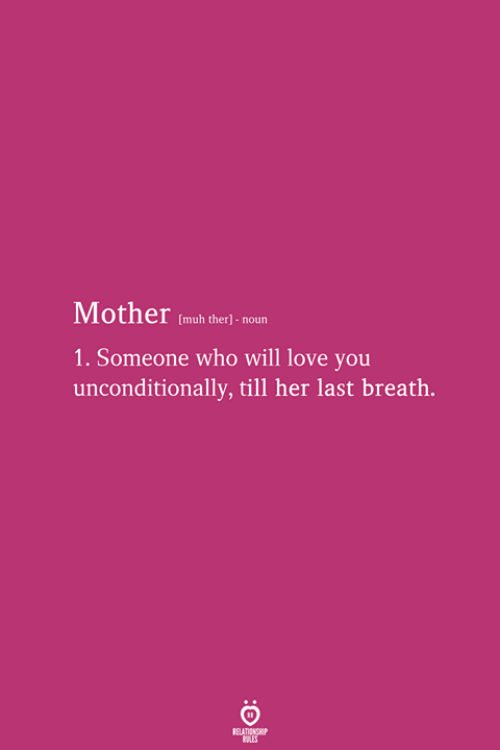 Her Last: Mother (mub theri noun  1. Someone who will love you  unconditionally, till her last breath.