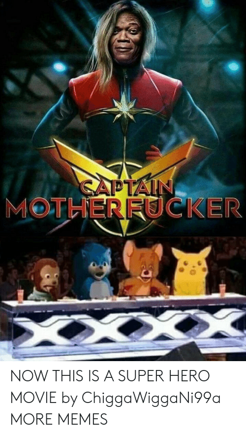 Dank, Memes, and Target: MOTHERFUCKER NOW THIS IS A SUPER HERO MOVIE by ChiggaWiggaNi99a MORE MEMES