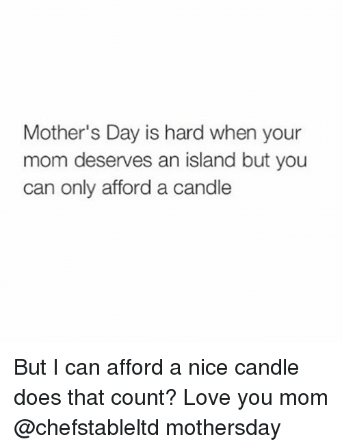 Love You Mom: Mother's Day is hard when your  mom deserves an island but you  can only afford a candle But I can afford a nice candle does that count? Love you mom @chefstableltd mothersday