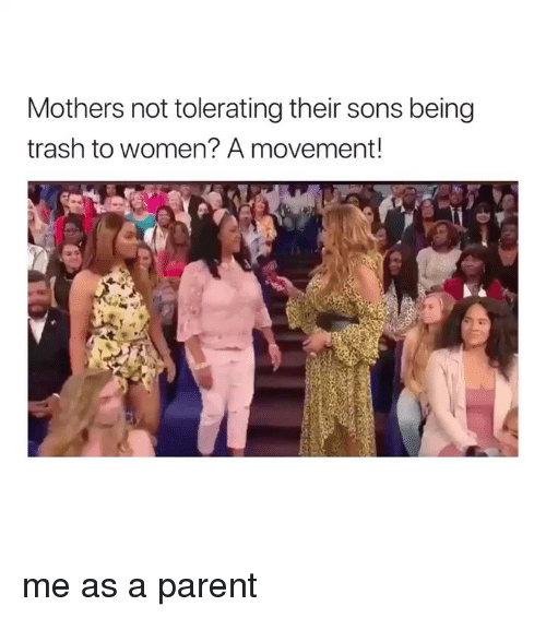 Me As A Parent: Mothers not tolerating their sons being  trash to women? A movement! me as a parent