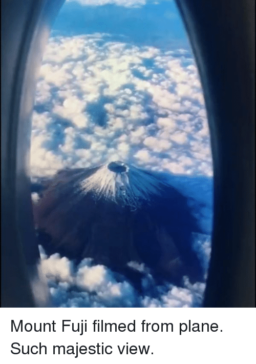 Dank, 🤖, and Plane: Mount Fuji filmed from plane. Such majestic view.