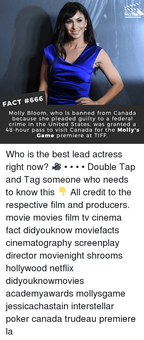 tiff: MOVE  FACT #666  Molly Bloom, who is banned from Canada  because she pleaded guilty to a federal  crime in the United States, was granted a  48-hour pass to visit Canada for the Molly's  Game premiere at TIFF Who is the best lead actress right now? 🎥 • • • • Double Tap and Tag someone who needs to know this 👇 All credit to the respective film and producers. movie movies film tv cinema fact didyouknow moviefacts cinematography screenplay director movienight shrooms hollywood netflix didyouknowmovies academyawards mollysgame jessicachastain interstellar poker canada trudeau premiere la