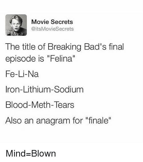 """Memes, Anagram, and Movie: Movie Secrets  @itsMovieSecrets  The title of Breaking Bad's final  episode is """"Felina""""  Fe-Li-Na  Iron-Lithium-Sodium  Blood-Meth-Tears  Also an anagram for """"finale"""" Mind=Blown"""