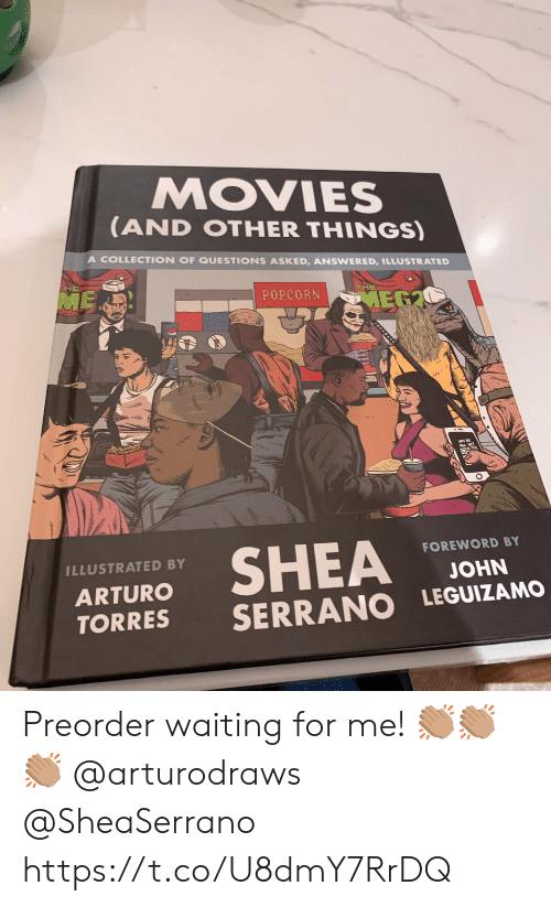Memes, Movies, and Popcorn: MOVIES  (AND OTHER THINGS)  A COLLECTION OF QUESTIONS ASKED, ANSWERED, ILLUSTRATED  ME  THE  POPCORN  MEG2  SHEA  FOREWORD BY  ILLUSTRATED BY  JOHN  ARTURO  SERRANO LEGUIZAMO  TORRES Preorder waiting for me! 👏🏽👏🏽👏🏽 @arturodraws @SheaSerrano https://t.co/U8dmY7RrDQ
