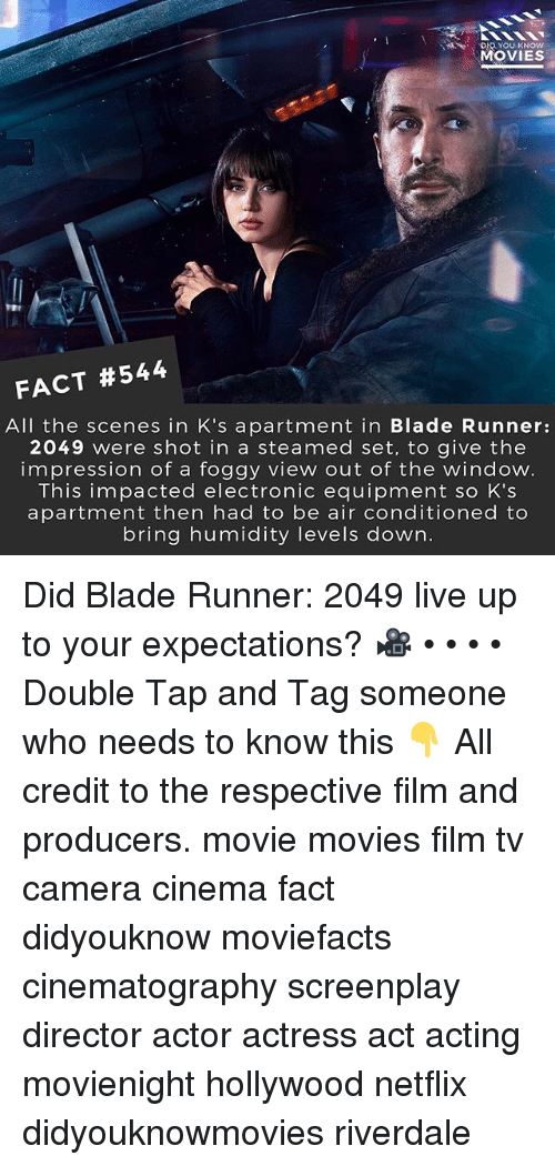 Blade Runner 2049: MOVIES  FACT #544  All the scenes in K's apartment in Blade Runner:  2049 were shot in a steamed set, to give the  impression of a foggy view out of the window.  This impacted electronic equipment so K's  apartment then had to be air conditioned to  bring humidity levels down. Did Blade Runner: 2049 live up to your expectations? 🎥 • • • • Double Tap and Tag someone who needs to know this 👇 All credit to the respective film and producers. movie movies film tv camera cinema fact didyouknow moviefacts cinematography screenplay director actor actress act acting movienight hollywood netflix didyouknowmovies riverdale