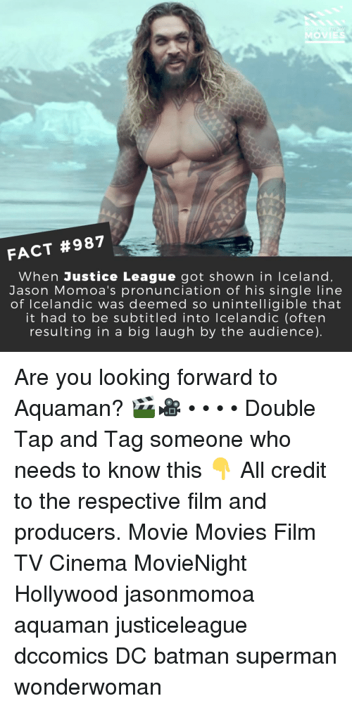 Justice League: MOVIES  FACT #987  When Justice League got shown in Iceland  Jason Momoa's pronunciation of his single line  of lcelandic was deemed so unintelligible that  it had to be subtitled into lcelandic (often  resulting in a big laugh by the audience) Are you looking forward to Aquaman? 🎬🎥 • • • • Double Tap and Tag someone who needs to know this 👇 All credit to the respective film and producers. Movie Movies Film TV Cinema MovieNight Hollywood jasonmomoa aquaman justiceleague dccomics DC batman superman wonderwoman