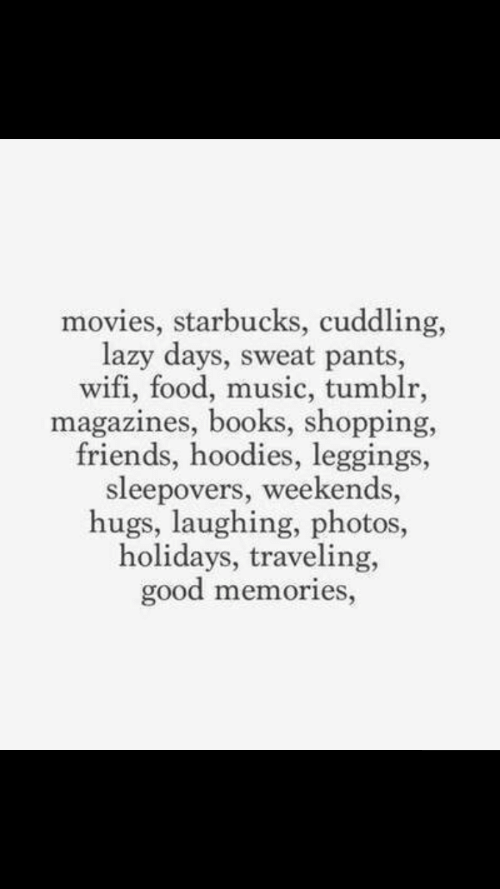 traveling: movies, starbucks, cuddling,  lazy days, sweat pants,  wifi, food, music, tumblr,  magazines, books, shopping,  friends, hoodies, leggings,  sleepovers, weekends,  hugs, laughing, photos,  holidays, traveling,  good memories,