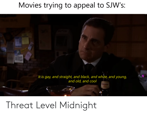 Movies, Black, and Black and White: Movies trying to appeal to SJW's:  It is gay, and straight, and black, and white, and young,  and old, and col Threat Level Midnight