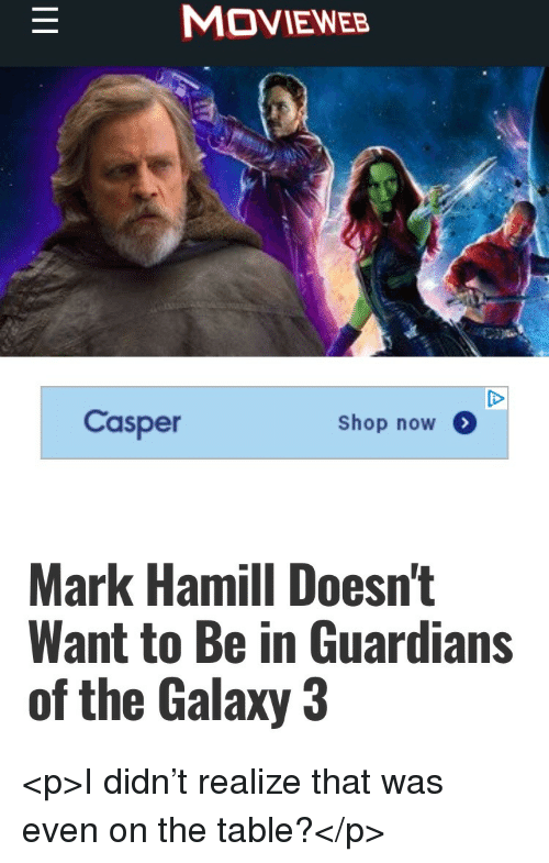 Casper: MOVIEWEB  Casper  Shop now  Mark Hamill Doesn't  Want to Be in Guardians  of the Galaxy 3 <p>I didn't realize that was even on the table?</p>