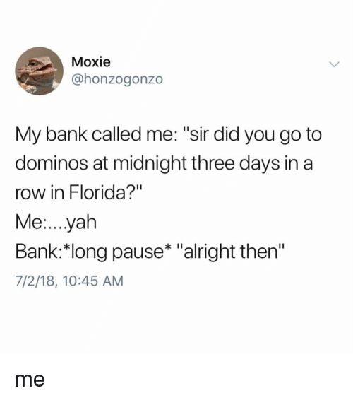 """yah: Moxie  @honzogonzo  My bank called me: """"sir did you go to  dominos at midnight three days in a  row in Florida?""""  Me...yah  Bank:*long pause* """"alright then""""  7/2/18, 10:45 AM me"""