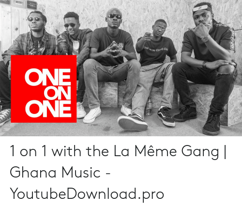 La Meme Gang: mp Church  ONE  ON  ONE 1 on 1 with the La Même Gang   Ghana Music - YoutubeDownload.pro