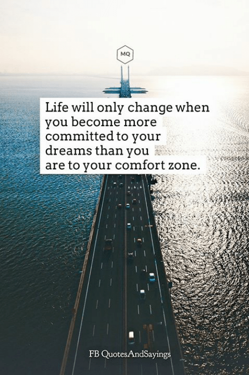 Life, Quotes, and Change: MQ  will only change when  Life  you becone more  committed to vour  dreams than you  are to your comfort zone  FB Quotes AndSayings
