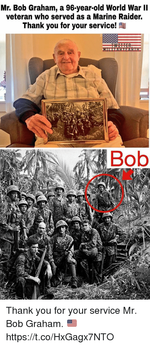 Memes, Thank You, and World: Mr. Bob Graham, a 96-year-old World War II  veteran who served as a Marine Raider.  Thank you for your service!   Bob Thank you for your service Mr. Bob Graham. 🇺🇸 https://t.co/HxGagx7NTO