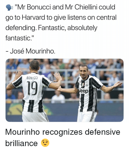 "José Mourinho: Mr Bonucci and Mr Chiellini could  go to Harvard to give listens on central  defending. Fantastic, absolutely  fantastic.""  José Mourinho  BONUCCI  19  eep Mourinho recognizes defensive brilliance 😉"