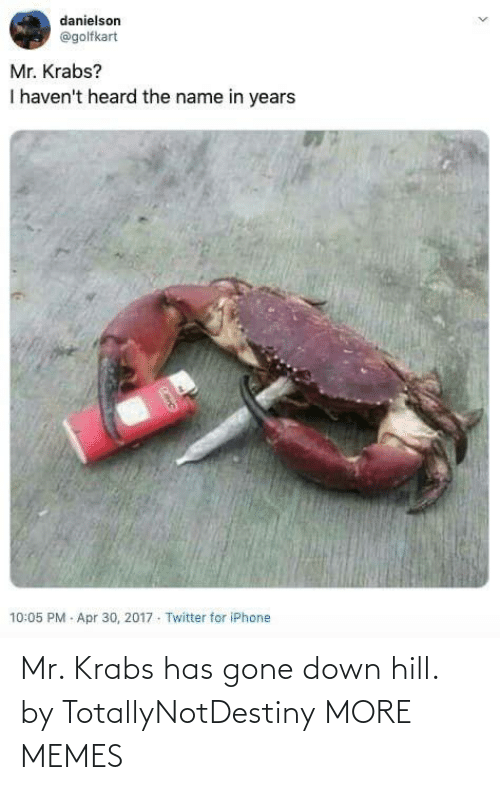 Mr: Mr. Krabs has gone down hill. by TotallyNotDestiny MORE MEMES