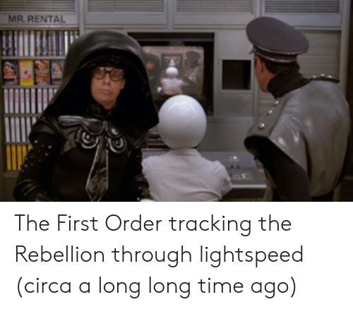 First Order: MR RENTAL The First Order tracking the Rebellion through lightspeed (circa a long long time ago)