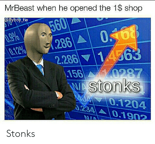 Shop,  Nia, and When: MrBeast when he opened the 1$ shop  @tlyboy tw  560  (286A 0168  14563  0.12%  2.286  156 0287  WAStonks  Z0.1204  0234  666  0.1902  NIA Stonks