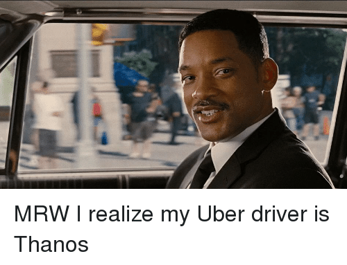 Mrw, Uber, and Will Smith: MRW I realize my Uber driver is Thanos