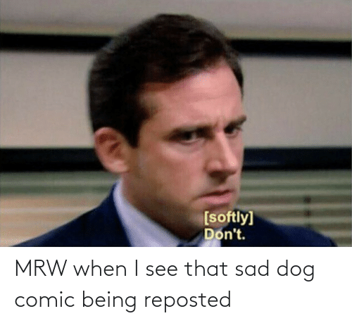 See That: MRW when I see that sad dog comic being reposted
