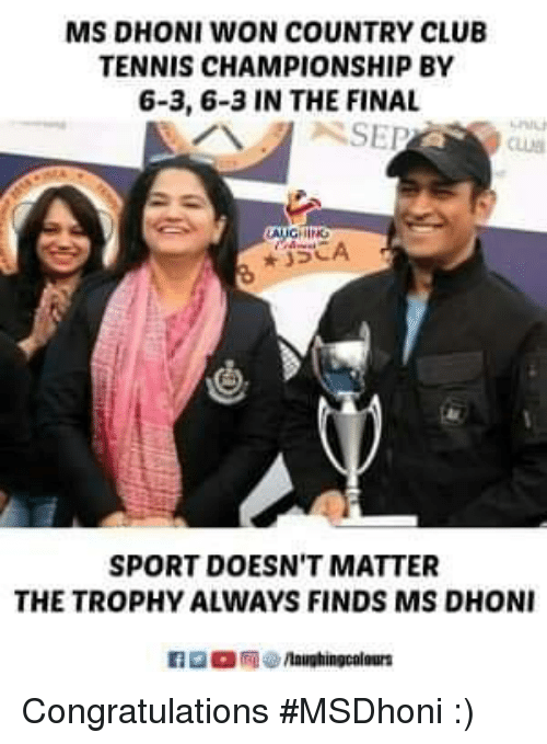 Club, Congratulations, and Tennis: MS DHONI WON COUNTRY CLUEB  TENNIS CHAMPIONSHIP BY  6-3, 6-3 IN THE FINAL  CLUB  SPORT DOESN'T MATTER  THE TROPHY ALWAYS FINDS MS DHONI Congratulations #MSDhoni :)