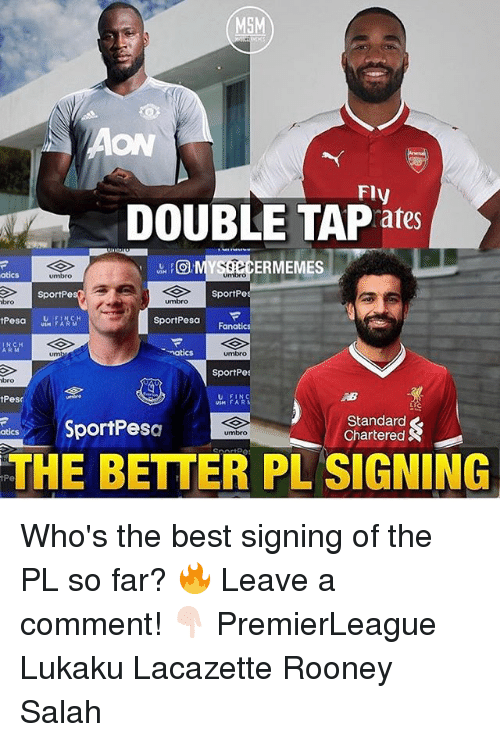 Broing: MSM  ON  Fly  DOUBLE TAP ates  ERMEMES  atics  umbro  umbro  SportPe  SportPe  bro  umbro  sportPesar  Fanatics  um  natic  SportPe  bro  tPese  U FINC  USM FAR  SportPesa  Standard  Chartered  umbro  THE BETTER PL SIGNING  iPe Who's the best signing of the PL so far? 🔥 Leave a comment! 👇🏻 PremierLeague Lukaku Lacazette Rooney Salah