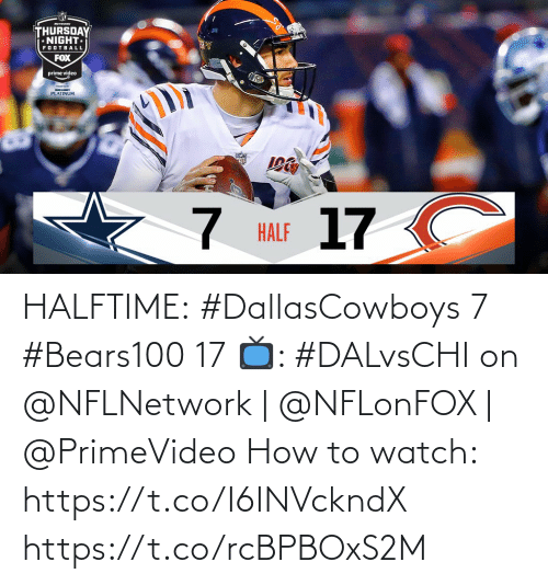 thursday: MTwa  THURSDAY  NIGHT  FOOTBALL  FOX  prime video  BUDIGHT  PLATINUM  17 C  HALF HALFTIME:  #DallasCowboys 7 #Bears100 17  📺: #DALvsCHI on @NFLNetwork | @NFLonFOX | @PrimeVideo How to watch: https://t.co/I6INVckndX https://t.co/rcBPBOxS2M