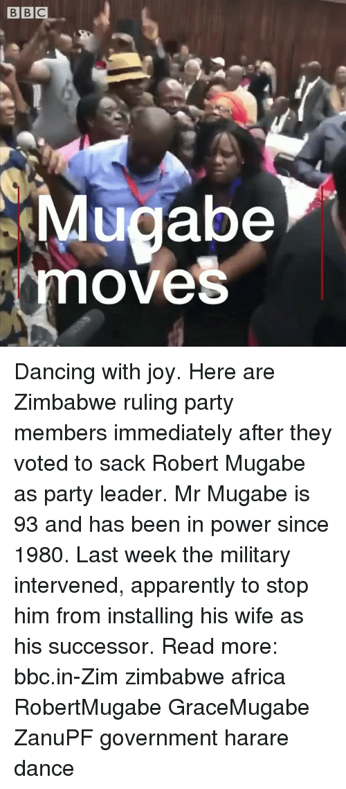 Africa, Apparently, and Dancing: Mugabe  moves Dancing with joy. Here are Zimbabwe ruling party members immediately after they voted to sack Robert Mugabe as party leader. Mr Mugabe is 93 and has been in power since 1980. Last week the military intervened, apparently to stop him from installing his wife as his successor. Read more: bbc.in-Zim zimbabwe africa RobertMugabe GraceMugabe ZanuPF government harare dance