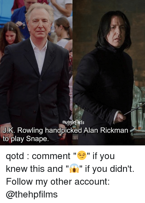 """Alan Rickman: mugglefacts  J.K. Rowling handpicked Alan Rickman  to play Snape. qotd : comment """"😏"""" if you knew this and """"😱"""" if you didn't. Follow my other account: @thehpfilms"""