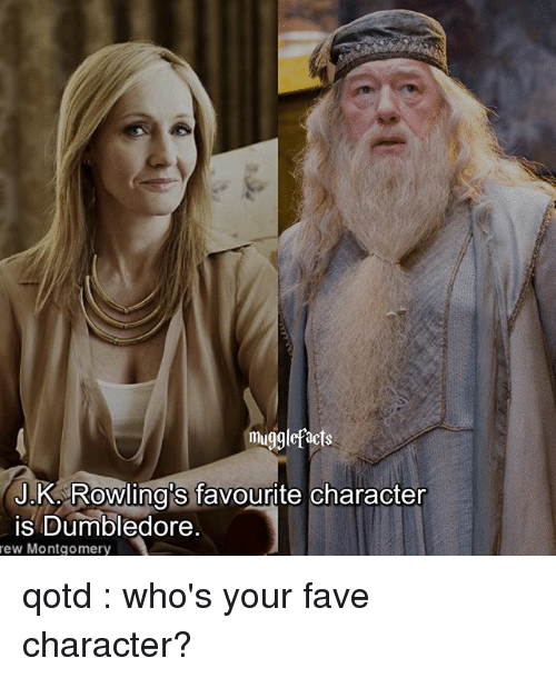 rew: mugglefacts  J.K Rowling's favourite character  is Dumbledore  rew Montgomery qotd : who's your fave character?