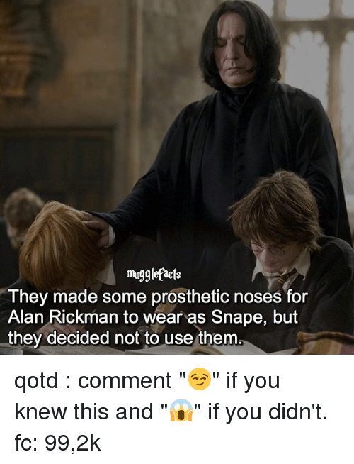 """Alan Rickman: mugglefacts  They made some prosthetic noses for  Alan Rickman to wear as Snape, but  they decided not to use them qotd : comment """"😏"""" if you knew this and """"😱"""" if you didn't. fc: 99,2k"""