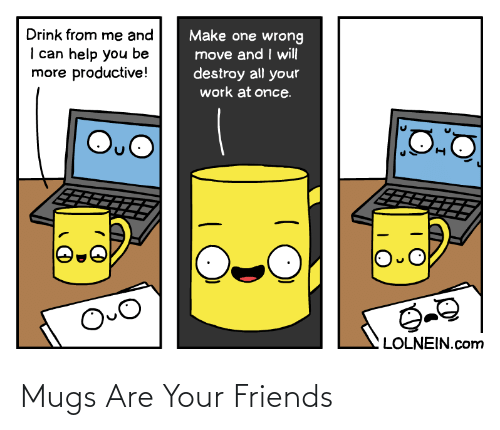 mugs: Mugs Are Your Friends