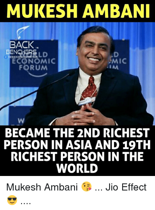Memes, World, and Back: MUKESH AMBANI  BACK  ENGHERS LD  ECONOMIC  IN  THEBACKBENCHERSOFFICIL  MIC  IAA  FORUM  BECAME THE 2ND RICHEST  PERSON IN ASIA AND 19TH  RICHEST PERSON IN THE  WORLD Mukesh Ambani 😘 ... Jio Effect 😎 ....