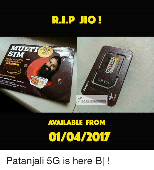 patanjali: MULTI  SIM  smartphones.  R.I.P JIO  VOLTE+  BACK BENCHERS  AVAILABLE FROM  01/04/2017 Patanjali  5G is here  B| !