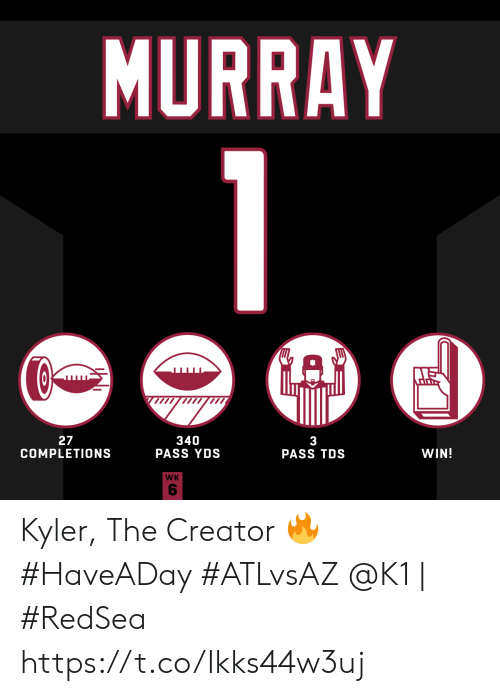 Memes, 🤖, and Creator: MURRAY  340  PASS YDS  27  COMPLETIONS  3  PASS TDS  WIN!  WK Kyler, The Creator 🔥 #HaveADay #ATLvsAZ  @K1 | #RedSea https://t.co/Ikks44w3uj