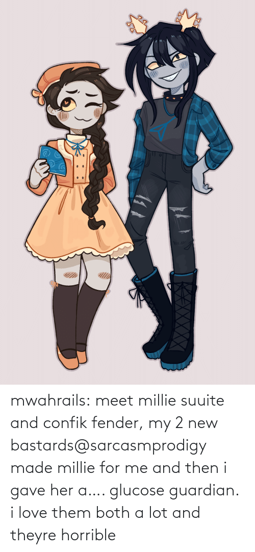 For Me: mwahrails:  meet millie suuite and confik fender, my 2 new bastards@sarcasmprodigy made millie for me and then i gave her a…. glucose guardian. i love them both a lot and theyre horrible