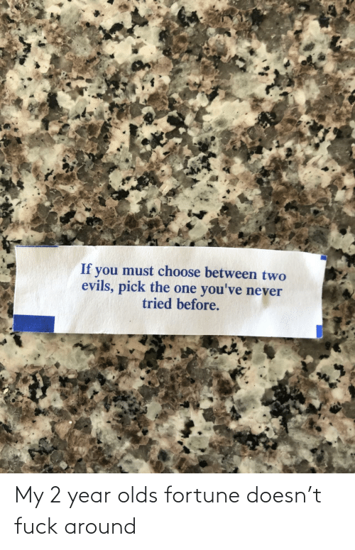 year: My 2 year olds fortune doesn't fuck around