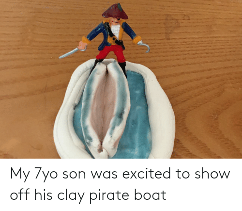 Pirate: My 7yo son was excited to show off his clay pirate boat