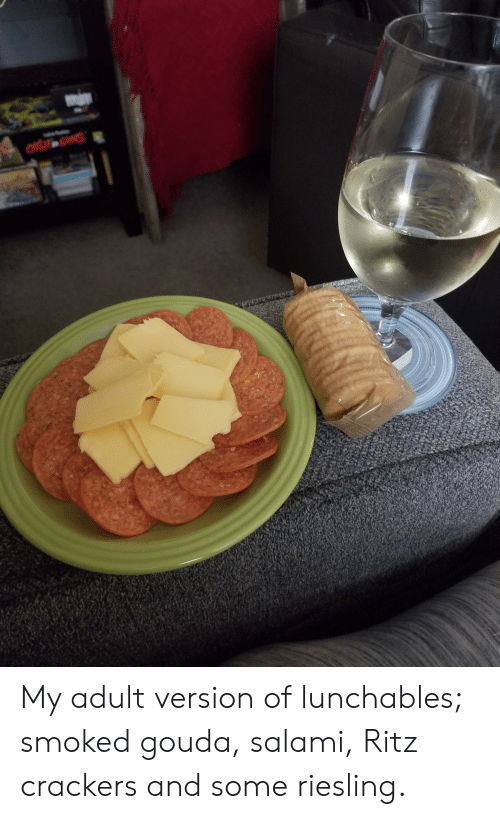 gouda: My adult version of lunchables; smoked gouda, salami, Ritz crackers and some riesling.