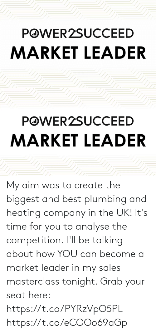 competition: My aim was to create the biggest and best plumbing and heating company in the UK!   It's time for you to analyse the competition.  I'll be talking about how YOU can become a market leader in my sales masterclass tonight. Grab your seat here: https://t.co/PYRzVpO5PL https://t.co/eCOOo69aGp