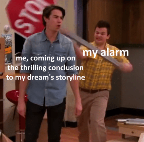 Alarm, Dreams, and Sto: my alarm  me, coming up on  the thrilling conclusion  to my dream's storyline  STO