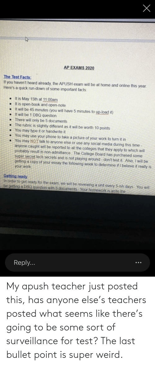 Bullet: My apush teacher just posted this, has anyone else's teachers posted what seems like there's going to be some sort of surveillance for test? The last bullet point is super weird.
