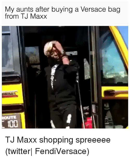Versace: My aunts after buying a Versace bag  from TJ Maxx  O0 TJ Maxx shopping spreeeee (twitter| FendiVersace)