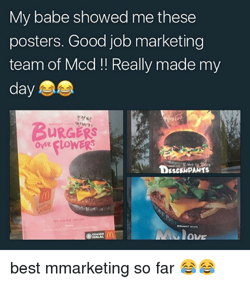 halal: My babe showed me these  posters. Good job marketing  team of Mcd! Really made my  day  BurGERS  FLoWERS  Da  HALAL best mmarketing so far 😂😂