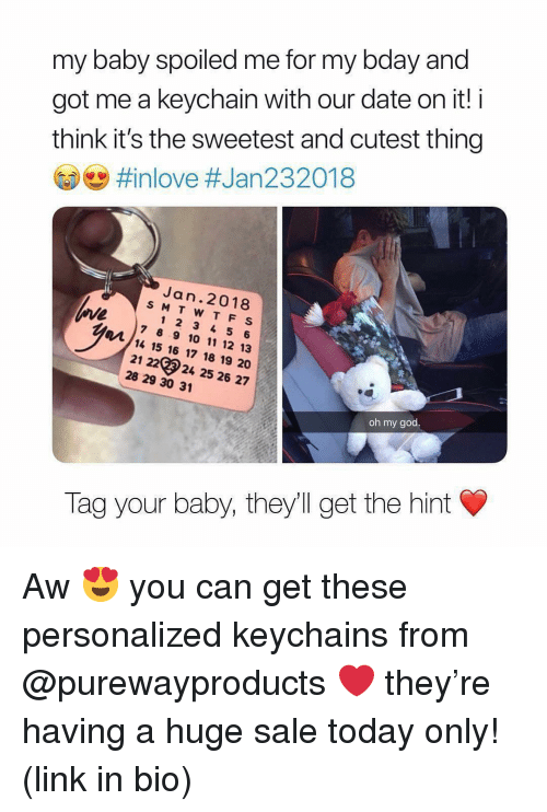 1 2 3 4 5 6 7 8: my baby spoiled me for my bday and  got me a keychain with our date on it! i  think it's the sweetest and cutest thing  e  inlove #Jan232018  Jan.2018  SM TW TF S  1 2 3 4 5 6  7 8 9 10 11 12 13  14 15 16 17 18 19 20  21 222 25 26 27  28 29 30 31  oh my god.  Tag your baby, they'll get the hint Aw 😍 you can get these personalized keychains from @purewayproducts ❤️ they're having a huge sale today only! (link in bio)