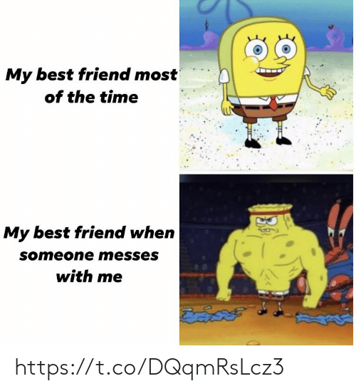 Best Friend, Memes, and Best: My best friend most  of the time  My best friend when  someone messes  with me https://t.co/DQqmRsLcz3