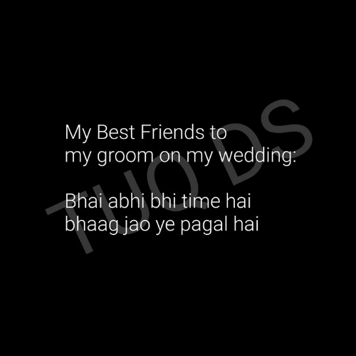 Bhai: My Best Friends to  my groom on my wedding  Bhai abhi bhi time hai  bhaag jao ye pagal hai