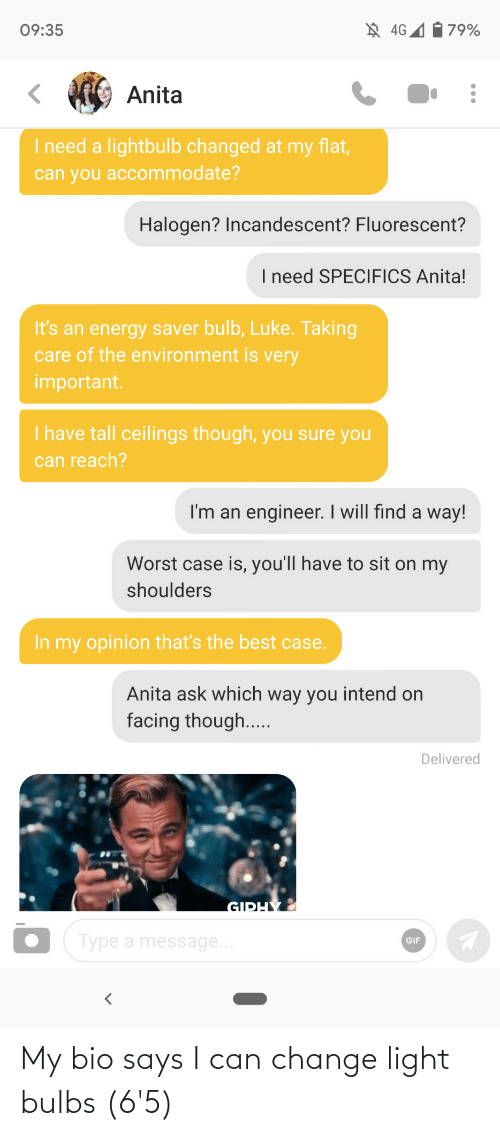 Change: My bio says I can change light bulbs (6'5)